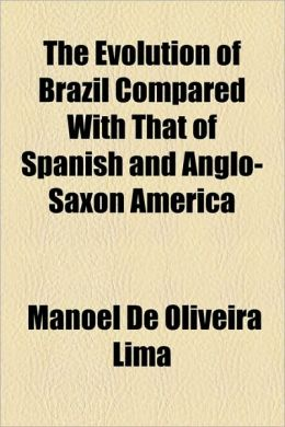 The Evolution Of Brazil Compared With That Of Spanish And Anglo-Saxon America