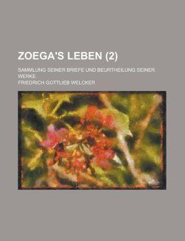 Zoega's Leben; Sammlung Seiner Briefe Und Beurtheilung Seiner Werke (2)