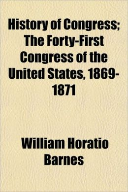 History of Congress; The Forty-First Congress of the United States, 1869-1871