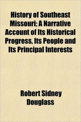 History of Southeast Missouri; A Narrative Account of Its Historical Progress, Its People and Its Principal Interests