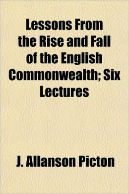 Lessons From the Rise and Fall of the English Commonwealth; Six Lectures