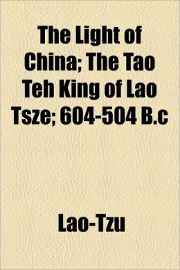 The Light Of China; The T O Teh King Of L O Tsze; 604-504 B.C