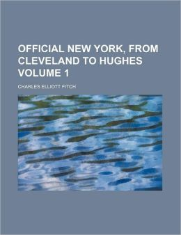 Official New York, from Cleveland to Hughes Volume 1