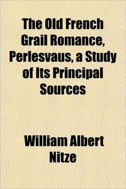 The Old French Grail Romance, Perlesvaus, a Study of Its Principal Sources