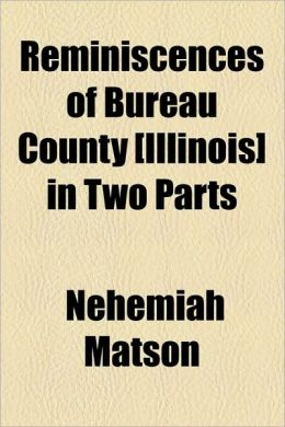 Reminiscences of Bureau County [Illinois] in Two Parts