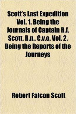 Scott's Last Expedition Volume I Being the journals of Captain R. F. Scott Robert Falcon Scott