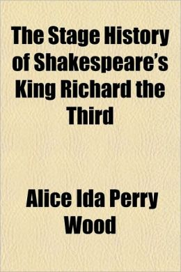 The Stage History of Shakespeare's King Richard the Third