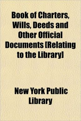 Book of Charters, Wills, Deeds and Other Official Documents [Relating to the Library]