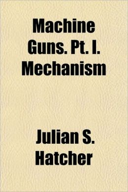 Machine Guns. Pt. I. Mechanism