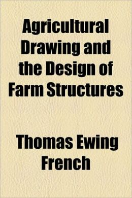 Agricultural Drawing And The Design Of Farm Structures
