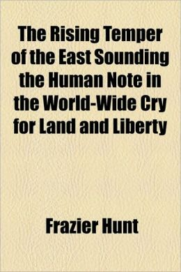 The Rising Temper Of The East Sounding The Human Note In The World-Wide Cry For Land And Liberty