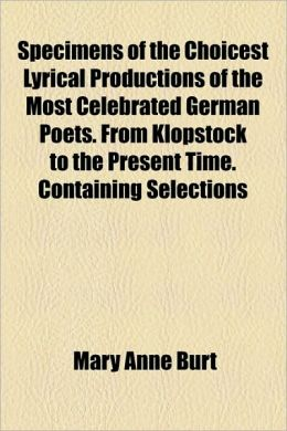 Specimens Of The Choicest Lyrical Productions Of The Most Celebrated German Poets. From Klopstock To The Present Time. Containing Selections
