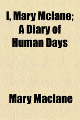 I, Mary Mclane; A Diary Of Human Days