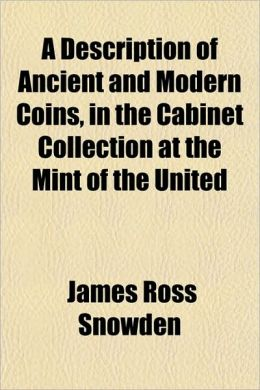 A Description of Ancient and Modern Coins, in the Cabinet Collection at the Mint of the United