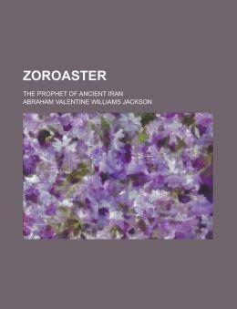 Zoroaster; The Prophet of Ancient Iran