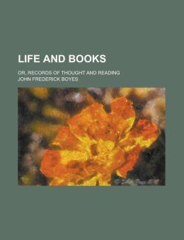 Life and Books; Or, Records of Thought and Reading
