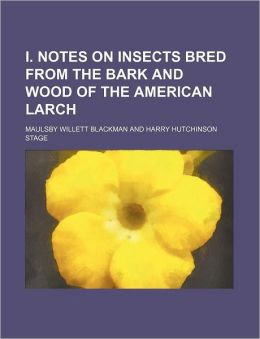 I. Notes on insects bred from the bark and wood of the American larch