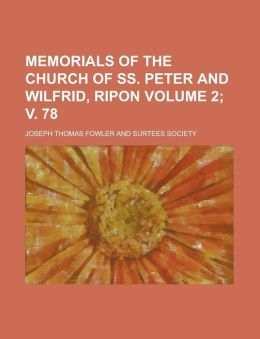 Memorials Of The Church Of Ss. Peter And Wilfrid, Ripon Volume 2; V. 78