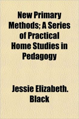 New Primary Methods; A Series of Practical Home Studies in Pedagogy