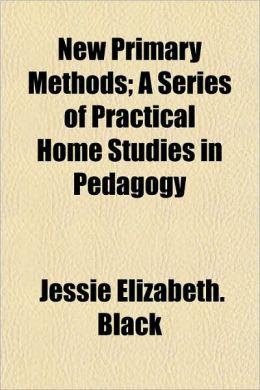 New Primary Methods; A Series of Practical Home Studies in Pedagogy