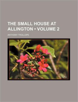 The Small House At Allington (Volume 2)