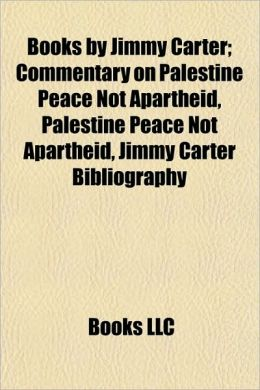 Books by Jimmy Carter (Study Guide): Commentary on Palestine Peace Not Apartheid, Jimmy Carter Bibliography