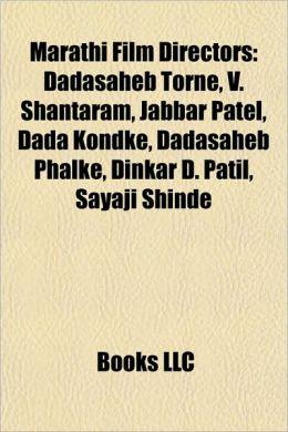 Marathi Film Directors: Dadasaheb Torne, V. Shantaram, Jabbar Patel, Dada Kondke, Dadasaheb Phalke, Dinkar D. Patil, Sayaji Shinde