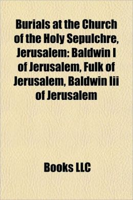 Burials at the Church of the Holy Sepulchre, Jerusalem: Baldwin I of Jerusalem, Fulk of Jerusalem, Baldwin Iii of Jerusalem