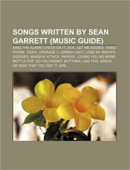 Songs written by Sean Garrett (Music Guide): Ring the Alarm, Check on It, Diva, Get Me Bodied, Video Phone, Yeah!, Upgrade U, Green Light