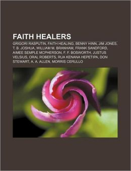 Faith healers: Grigori Rasputin, Faith healing, Benny Hinn, Jim Jones, T. B. Joshua, William M. Branham, Frank Sandford, Aimee Semple McPherson