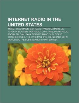 Internet radio in the United States: Imeem, StankDawg, GSN Radio, Pandora Radio, Jim Puplava, Slacker, VGN Radio, Ourstage, Iheartradio