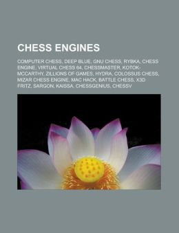 Chess Engines: Computer Chess, Deep Blue, Gnu Chess, Rybka, Chess Engine, Virtual Chess 64, Chessmaster, Kotok-McCarthy, Zillions of