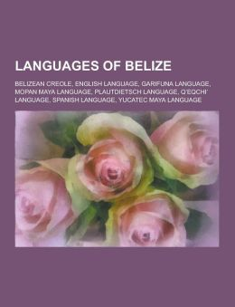 Languages of Belize: Belizean Creole, English Language, Garifuna Language, Mopan Maya Language, Plautdietsch Language, Q'Eqchi' Language, S