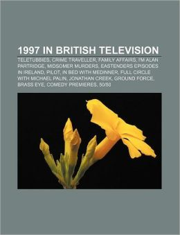 1997 in British television: Teletubbies, Crime Traveller, Family Affairs, I'm Alan Partridge, Midsomer Murders, EastEnders episodes in Ireland