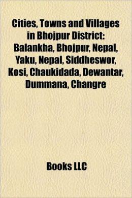 Cities, Towns and Villages in Bhojpur District: Balankha, Bhojpur, Nepal, Yaku, Nepal, Siddheswor, Kosi, Chaukidada, Dewantar, Dummana, Changre