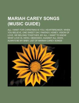 Mariah Carey Songs (Music Guide): All I Want for Christmas Is You, Heartbreaker, When You Believe, One Sweet Day, Fantasy, Honey, Vision of Love, We B