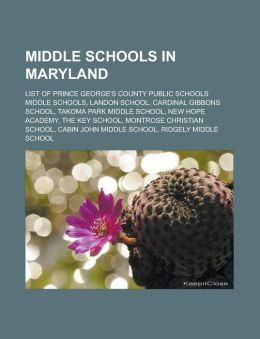 Middle Schools in Maryland: List of Prince George's County Public Schools Middle Schools, Landon School, Cardinal Gibbons School, Takoma Park MIDD