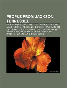 People from Jackson, Tennessee: Carl Perkins, Steve Fossett, Van Jones, Casey Jones, Lance Russell, Gail Robinson, Brother Dave Gardner