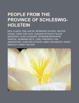 People from the Province of Schleswig-Holstein: Max Planck, Emil Nolde, Bernhard Rogge, Walter Oesau, Hans Von Luck, Hjalmar Schacht, Klaus Bargsten,