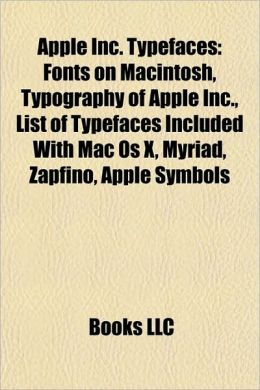 Apple Inc. Typefaces: Fonts on Macintosh, Typography of Apple Inc., List of Typefaces Included With Mac Os X, Myriad, Zapfino, Apple Symbols