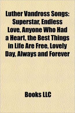 Luther Vandross Songs: Superstar, Endless Love, Anyone Who Had a Heart, the Best Things in Life Are Free, Lovely Day, Always and Forever