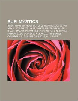 Sufi mystics: Inayat Khan, Ibn Arabi, Fariduddin Ganjshakar, Shah Abdul Latif Bhittai, Hajib Shakarbar, Ab -Sa' d Abul-Khayr, Bayazid Bastami