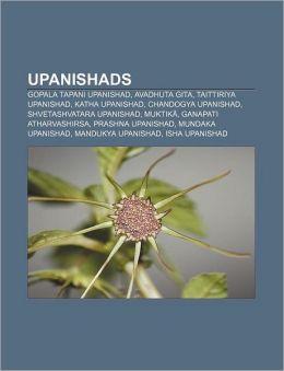 Upanishads: Gopala Tapani Upanishad, Avadhuta Gita, Taittiriya Upanishad, Katha Upanishad, Chandogya Upanishad, Shvetashvatara Upanishad