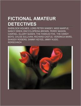 Fictional amateur detectives: Sherlock Holmes, Lord Peter Wimsey, Miss Marple, Nancy Drew, Encyclopedia Brown, Perry Mason, Cadfael
