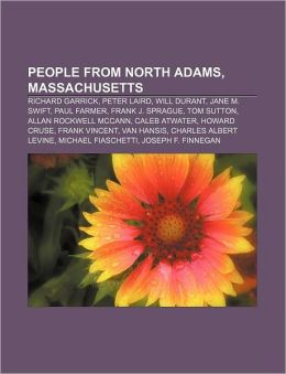 People from North Adams, Massachusetts: Richard Garrick, Peter Laird, Will Durant, Jane M. Swift, Paul Farmer, Frank J. Sprague, Tom Sutton