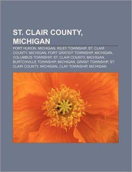 St. Clair County, Michigan: Port Huron, Michigan, Riley Township, St. Clair County, Michigan, Fort Gratiot Township, Michigan