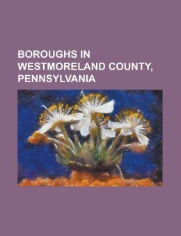 Boroughs in Westmoreland County, Pennsylvania: Adamsburg, Pennsylvania, Arona, Pennsylvania, Avonmore, Pennsylvania, Bolivar, Pennsylvania, Delmont, P
