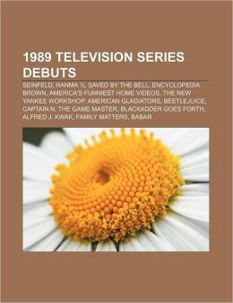 1989 television series debuts: Seinfeld, Ranma , Saved by the Bell, Encyclopedia Brown, America's Funniest Home Videos