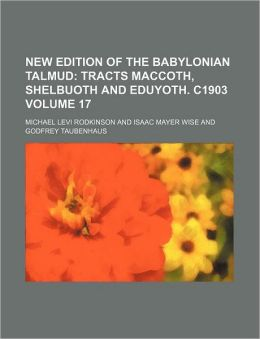 New Edition of the Babylonian Talmud Volume 17; Tracts MacCoth, Shelbuoth and Eduyoth C1903