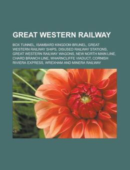 Great Western Railway: Box Tunnel, Isambard Kingdom Brunel, Great Western Railway Ships, Disused Railway Stations, Great Western Railway Wago